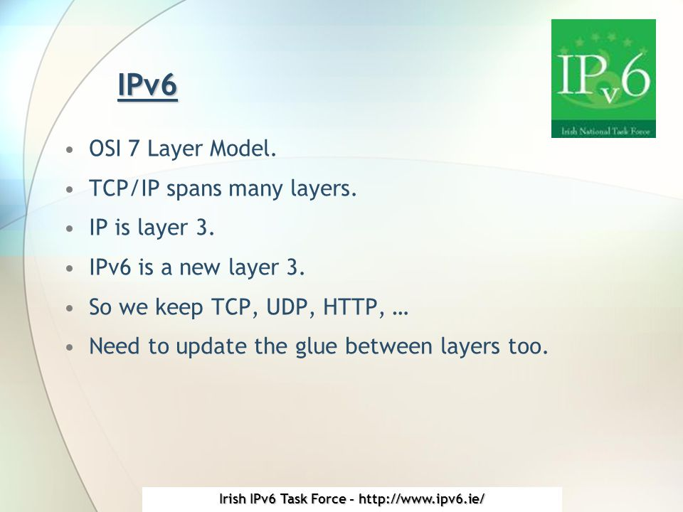 Irish IPv6 Task Force - http://www.ipv6.ie/ IPv6 OSI 7 Layer Model.