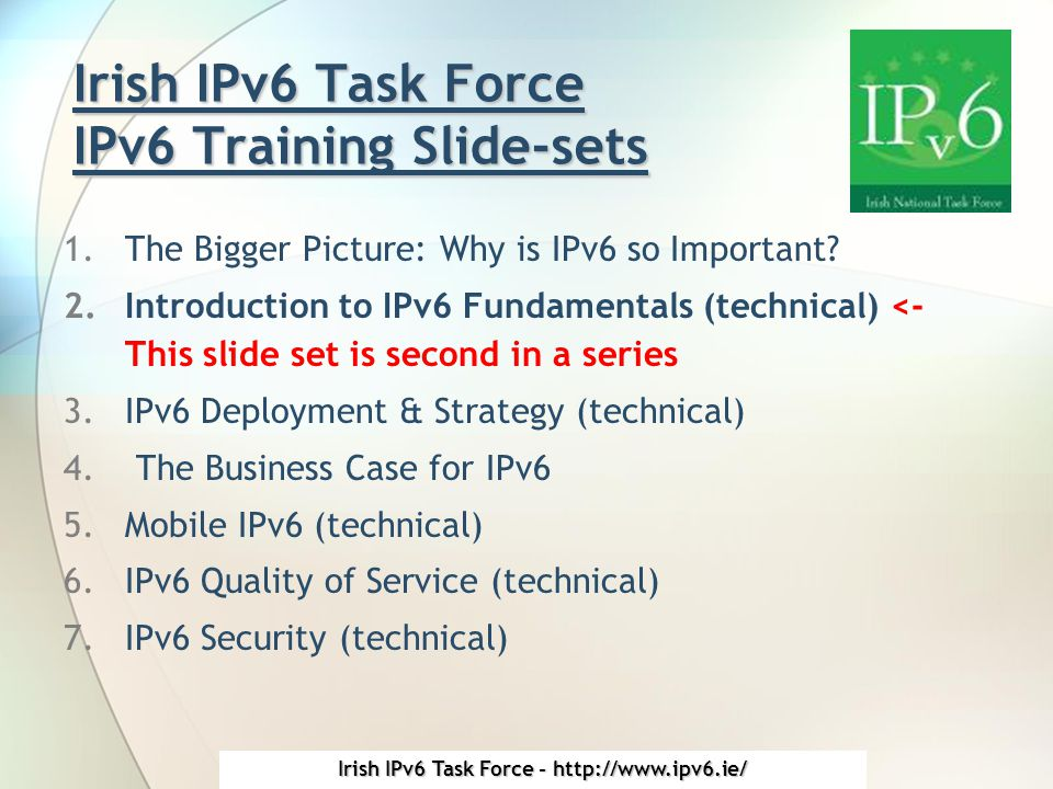 Irish IPv6 Task Force - http://www.ipv6.ie/ IPv6 Addressing (format, types and policy)