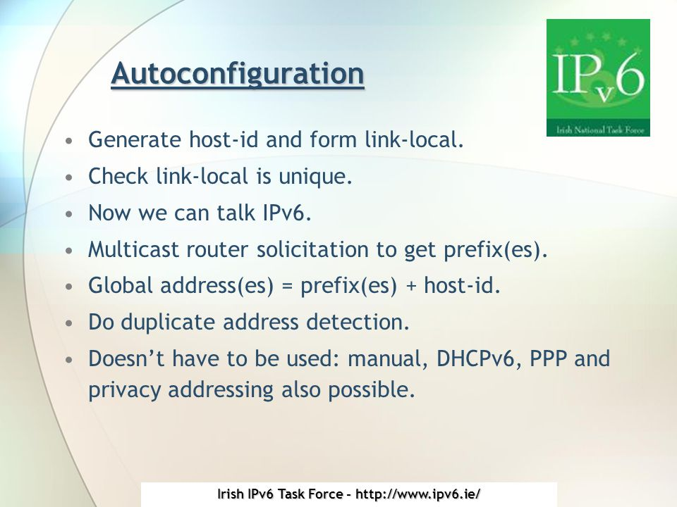 Irish IPv6 Task Force - http://www.ipv6.ie/ Autoconfiguration Generate host-id and form link-local.