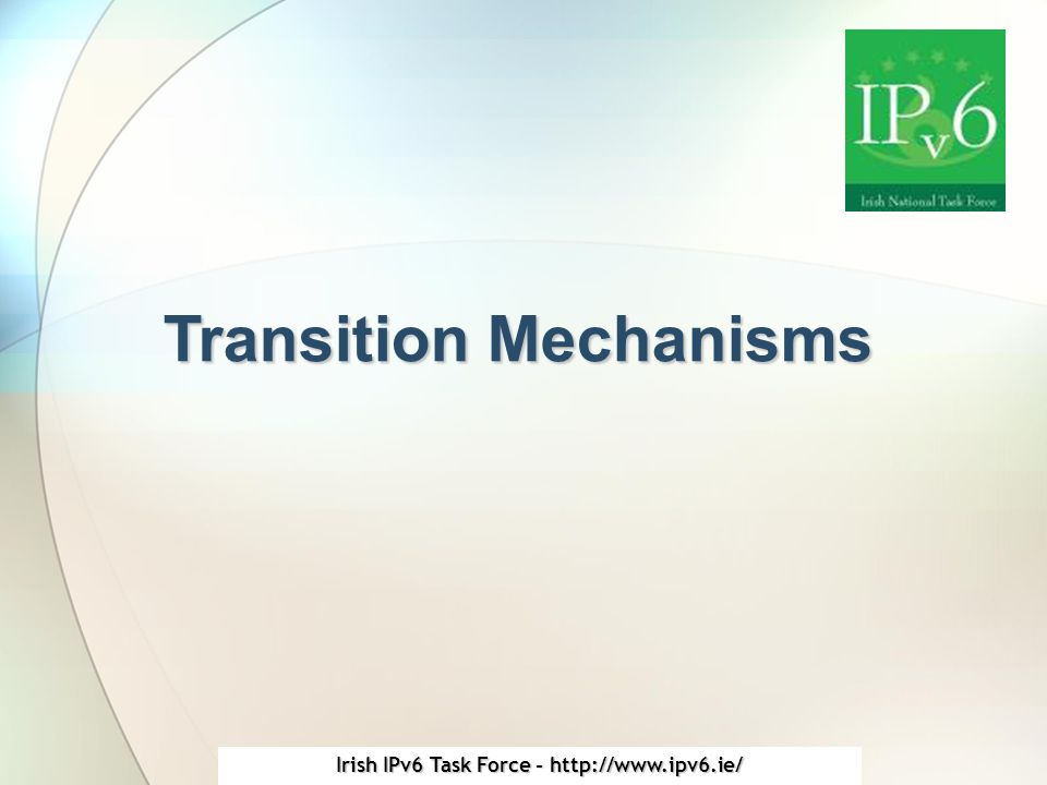 Irish IPv6 Task Force - http://www.ipv6.ie/ Transition Mechanisms