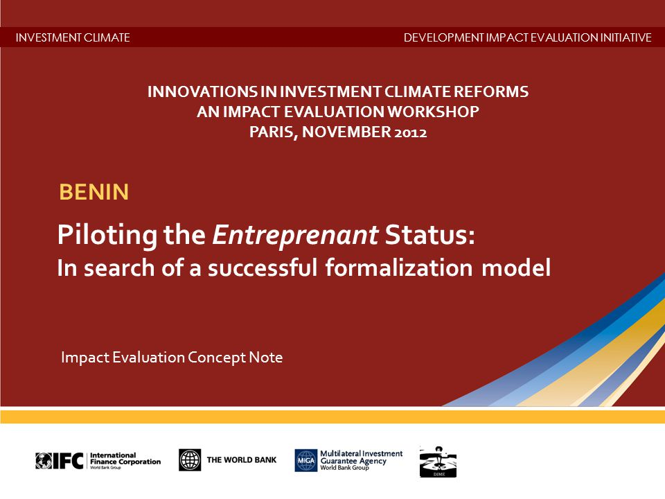 INVESTMENT CLIMATEDEVELOPMENT IMPACT EVALUATION INITIATIVE Piloting the Entreprenant Status: In search of a successful formalization model BENIN Impac