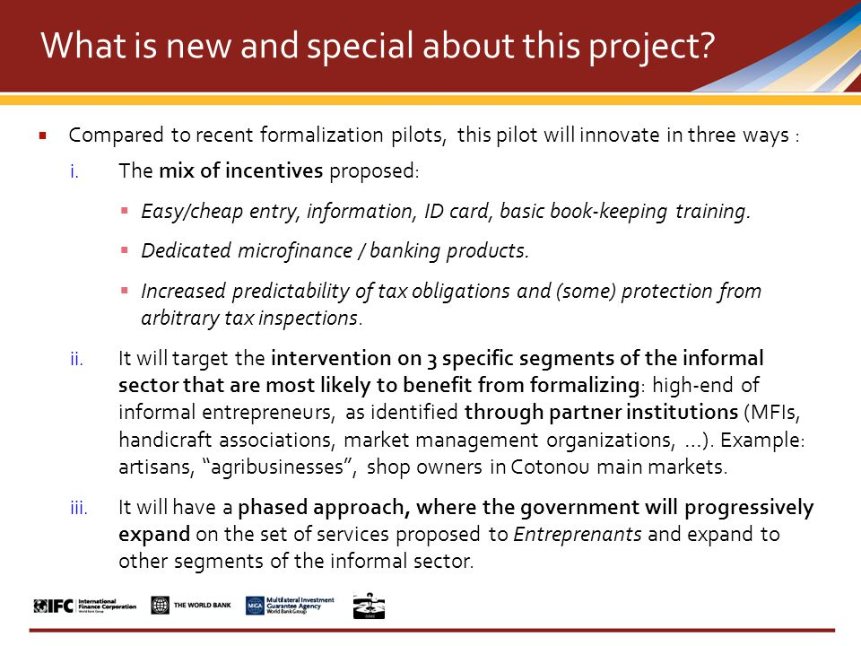  Compared to recent formalization pilots, this pilot will innovate in three ways : i. The mix of incentives proposed:  Easy/cheap entry, information