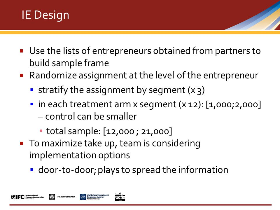  Use the lists of entrepreneurs obtained from partners to build sample frame  Randomize assignment at the level of the entrepreneur  stratify the a