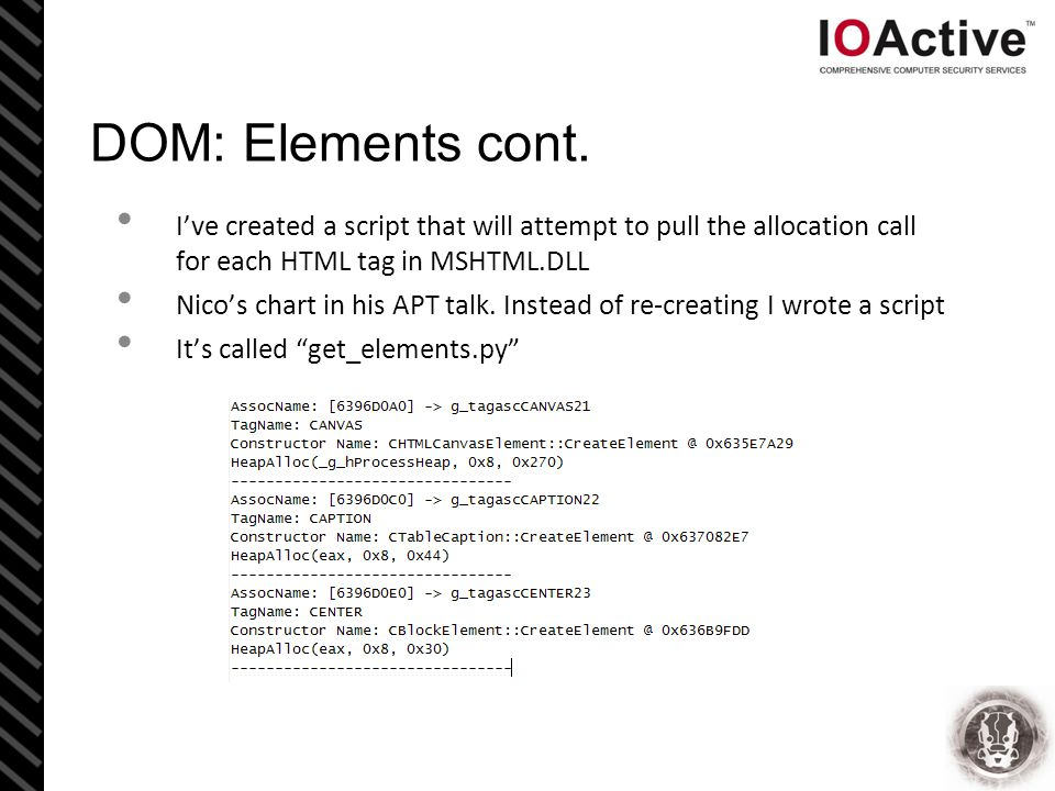 DOM: Elements cont. I've created a script that will attempt to pull the allocation call for each HTML tag in MSHTML.DLL Nico's chart in his APT talk.