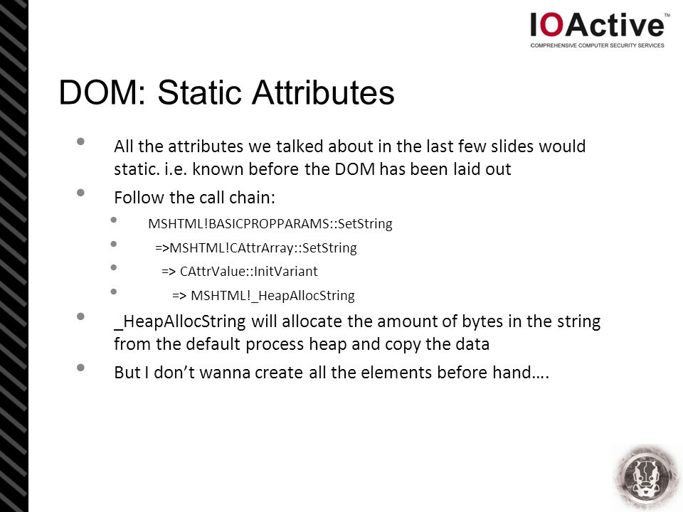 DOM: Static Attributes All the attributes we talked about in the last few slides would static.