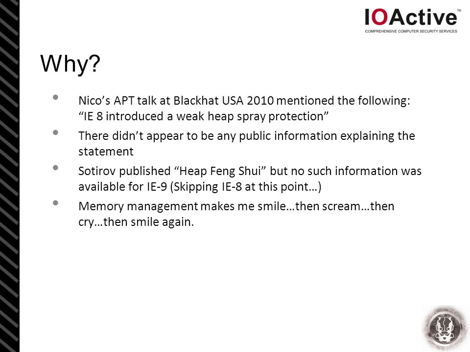 """Why? Nico's APT talk at Blackhat USA 2010 mentioned the following: """"IE 8 introduced a weak heap spray protection"""" There didn't appear to be any public"""