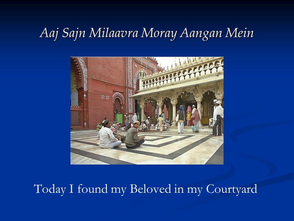 Aaj Sajn Milaavra Moray Aangan Mein Today I found my Beloved in my Courtyard