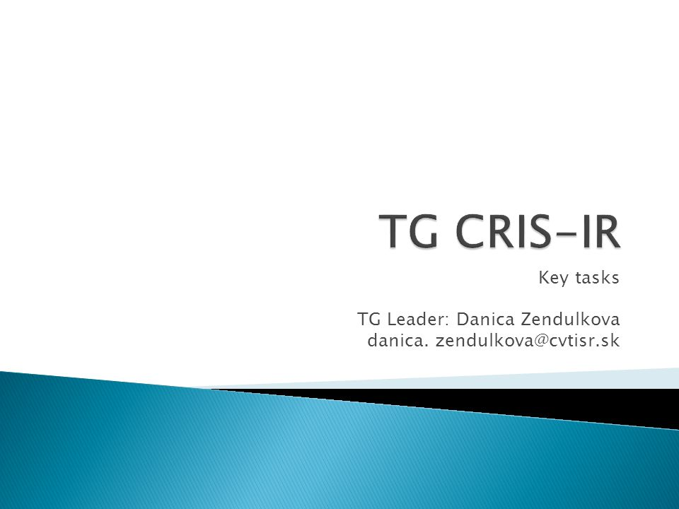 Key tasks TG Leader: Danica Zendulkova danica. zendulkova@cvtisr.sk