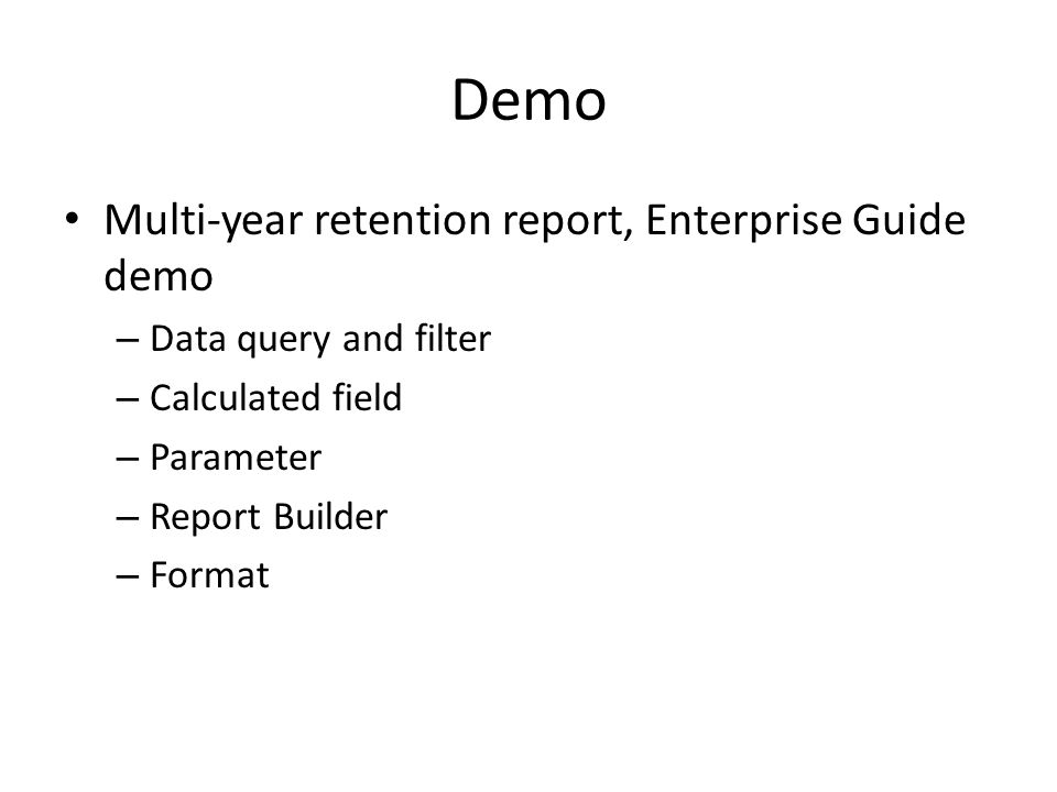 Demo Multi-year retention report, Enterprise Guide demo – Data query and filter – Calculated field – Parameter – Report Builder – Format