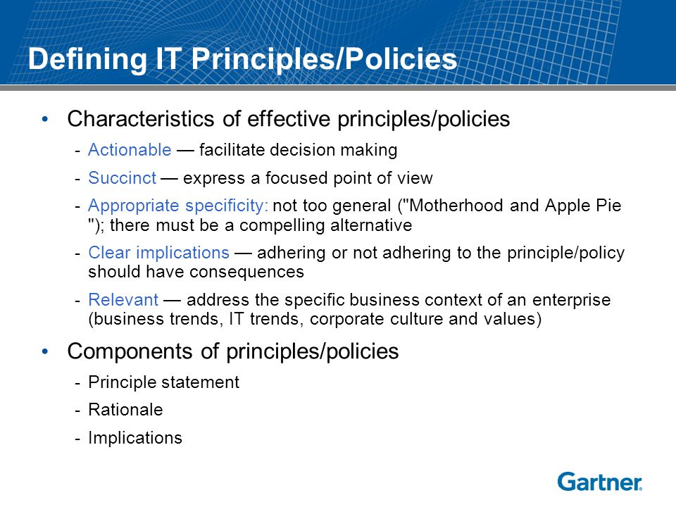 Defining IT Principles/Policies Characteristics of effective principles/policies -Actionable — facilitate decision making -Succinct — express a focuse