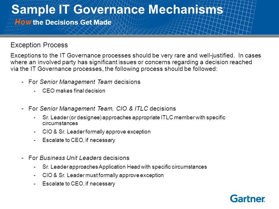 Exception Process Exceptions to the IT Governance processes should be very rare and well-justified. In cases where an involved party has significant i