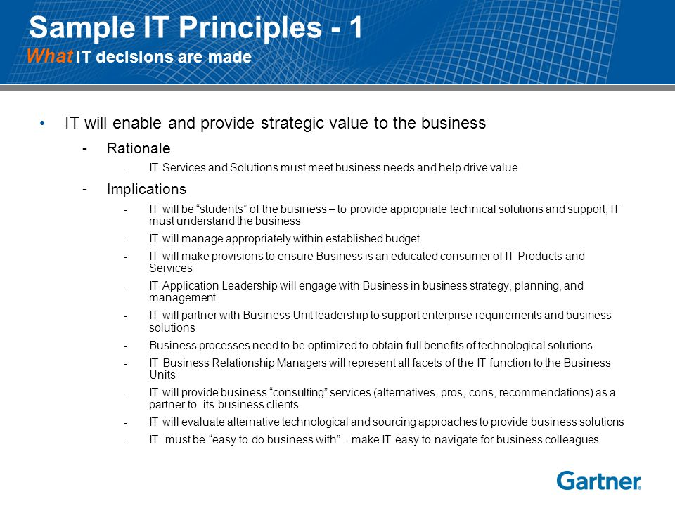 IT will enable and provide strategic value to the business -Rationale -IT Services and Solutions must meet business needs and help drive value -Implic