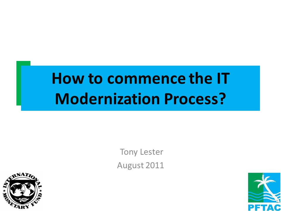 How to commence the IT Modernization Process? 1 Tony Lester August 2011