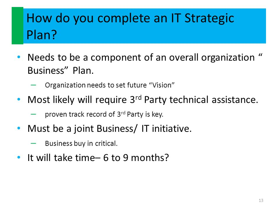 """How do you complete an IT Strategic Plan? Needs to be a component of an overall organization """" Business"""" Plan. – Organization needs to set future """"Vis"""