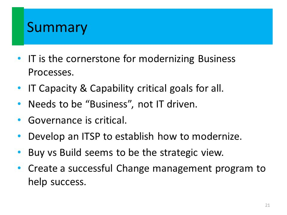 """Summary IT is the cornerstone for modernizing Business Processes. IT Capacity & Capability critical goals for all. Needs to be """"Business"""", not IT driv"""