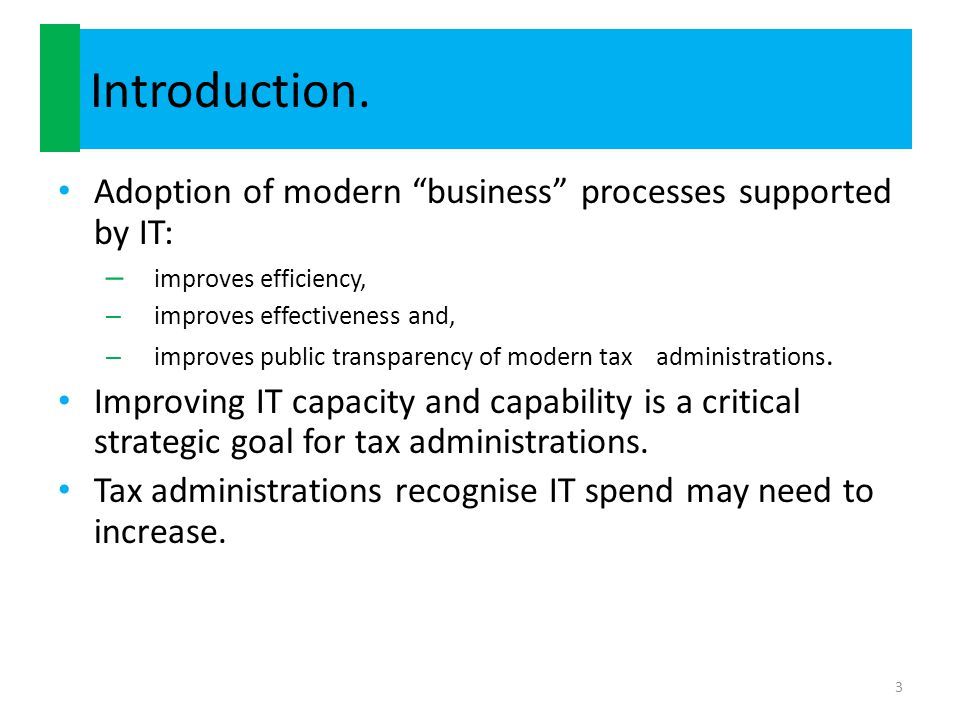 """Introduction. Adoption of modern """"business"""" processes supported by IT: – improves efficiency, – improves effectiveness and, – improves public transpar"""