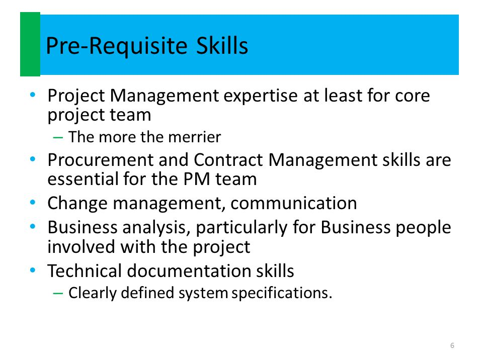 Pre-Requisite Skills Project Management expertise at least for core project team – The more the merrier Procurement and Contract Management skills are