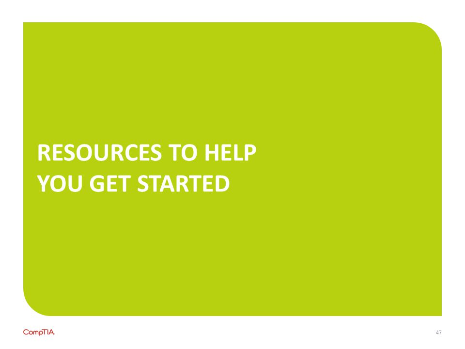 RESOURCES TO HELP YOU GET STARTED 47
