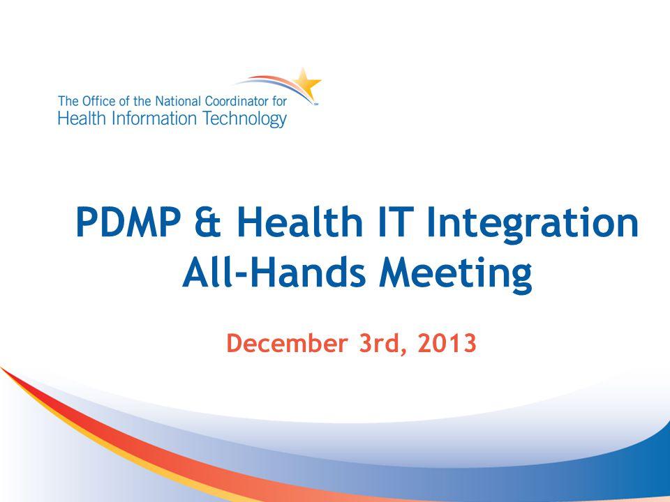 PDMP & Health IT Integration All-Hands Meeting December 3rd, 2013