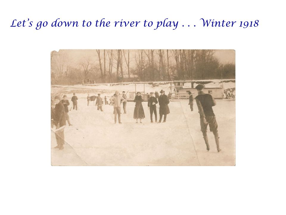 Let's go down to the river to play... Winter 1918