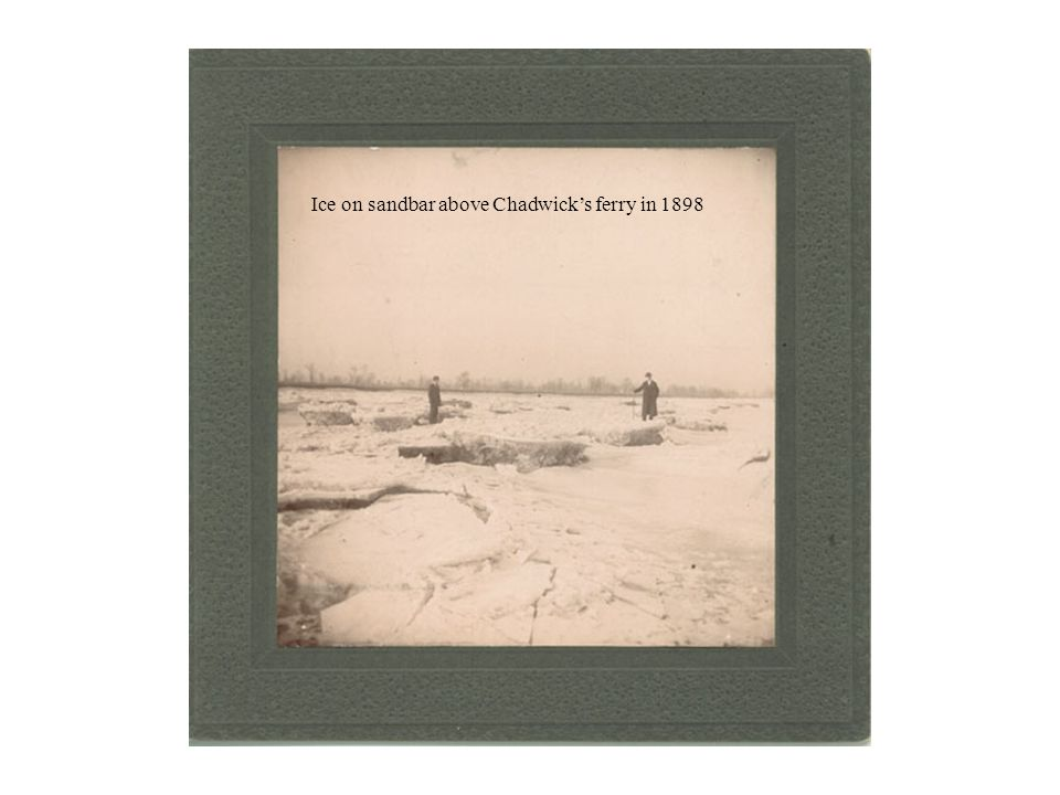 Ice on sandbar above Chadwick's ferry in 1898