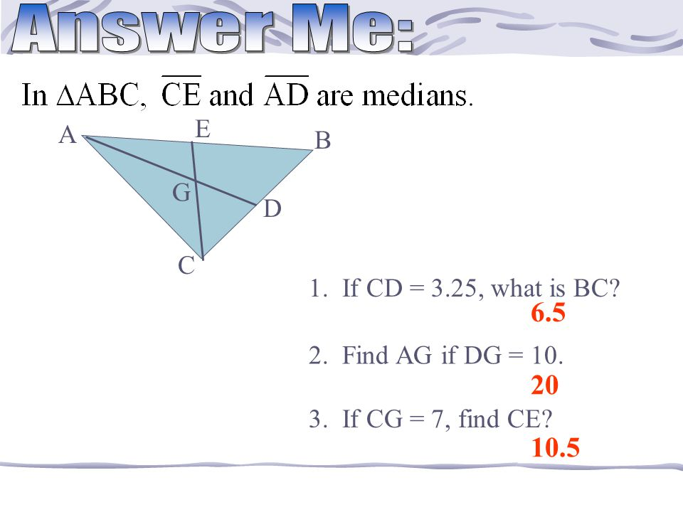 In  ABC, AN, BP, and CM are medians. A B M P E C N If CM = 3x + 6, and CE = x + 12, what is x.