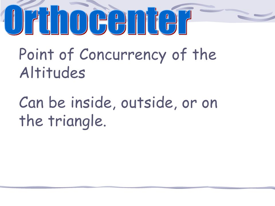 The intersection of the altitudes is called the ORTHOCENTER.