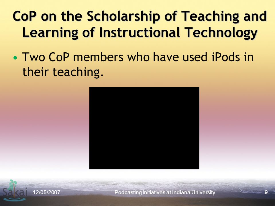 CoP on the Scholarship of Teaching and Learning of Instructional Technology Two CoP members who have used iPods in their teaching.