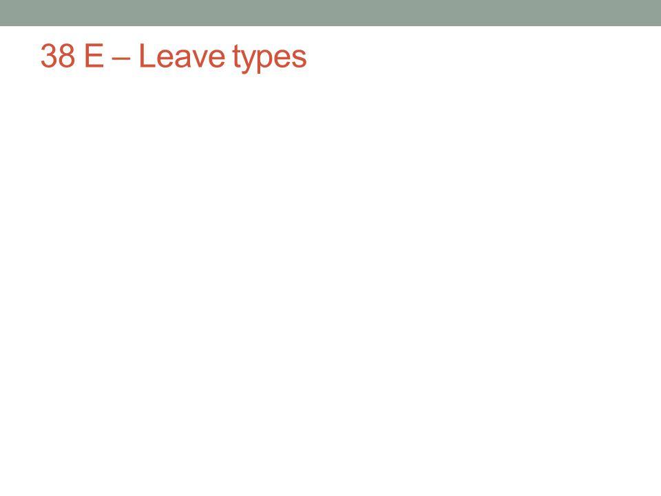 38 E – Leave types