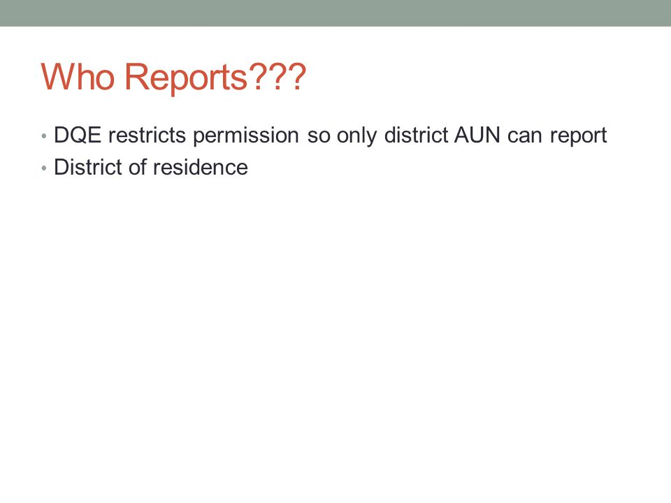 Who Reports DQE restricts permission so only district AUN can report District of residence