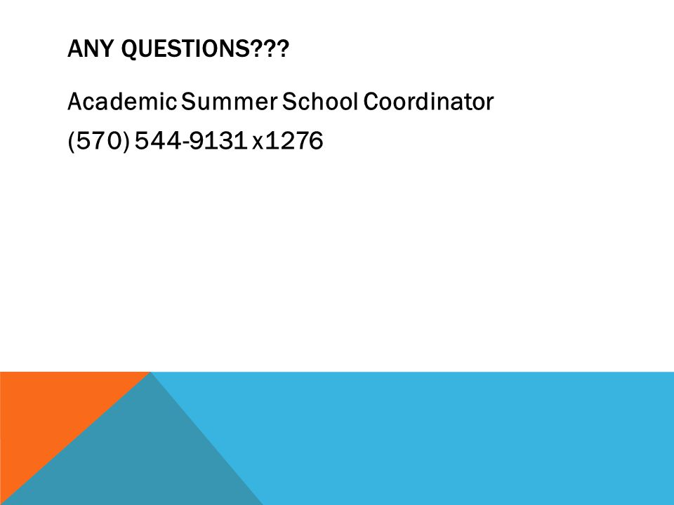 ANY QUESTIONS Academic Summer School Coordinator (570) 544-9131 x1276