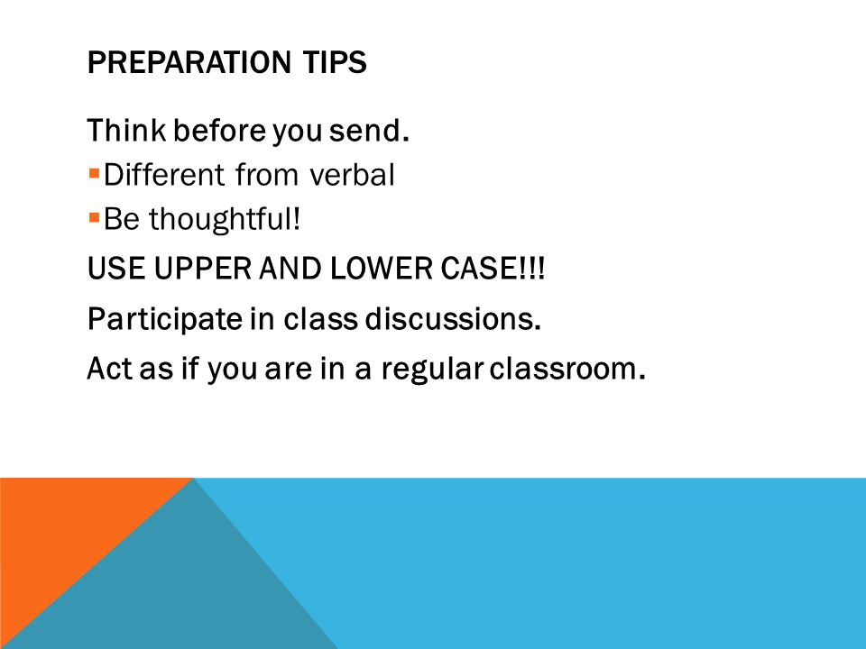 PREPARATION TIPS Think before you send.  Different from verbal  Be thoughtful.