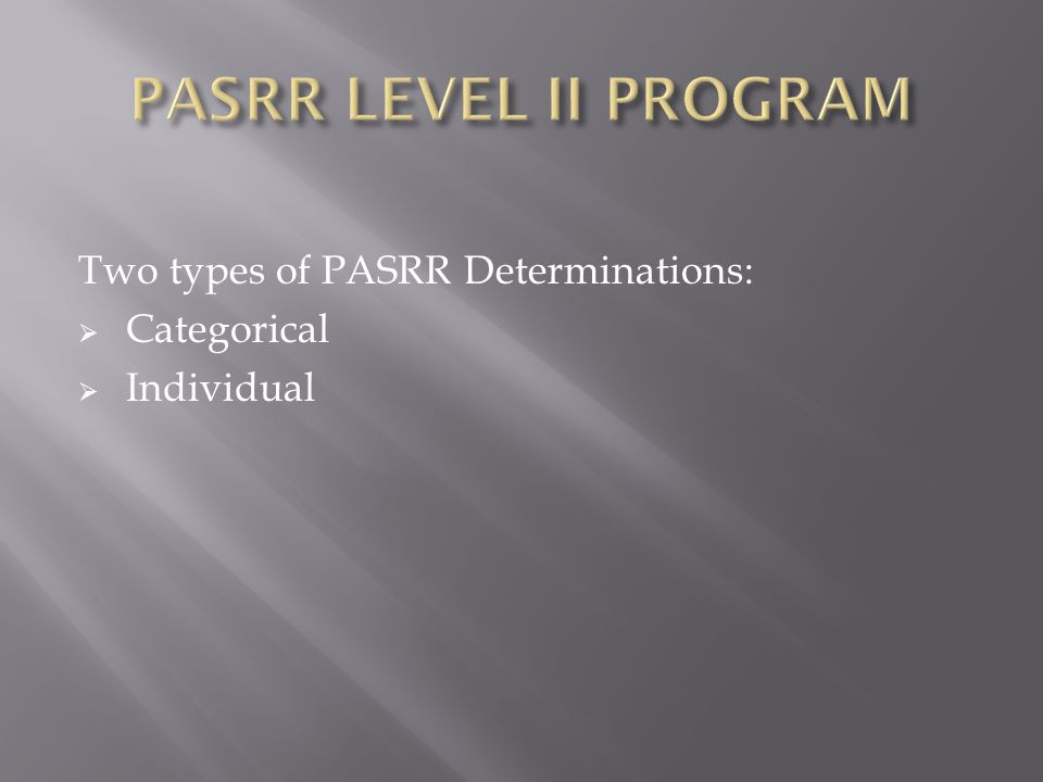 Two types of PASRR Determinations:  Categorical  Individual