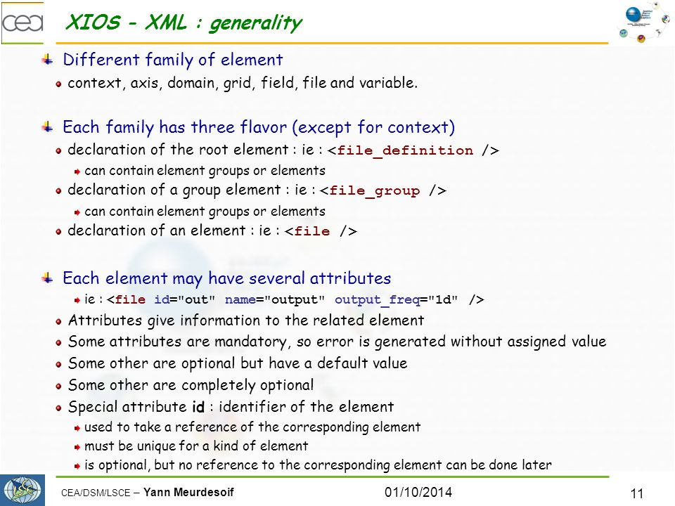 CEA/DSM/LSCE – Yann Meurdesoif XIOS - XML : generality Different family of element context, axis, domain, grid, field, file and variable. Each family