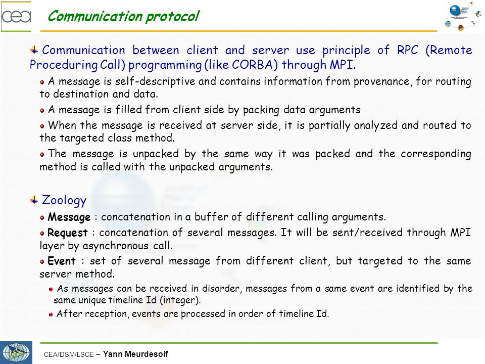 CEA/DSM/LSCE – Yann Meurdesoif Communication protocol Communication between client and server use principle of RPC (Remote Proceduring Call) programmi