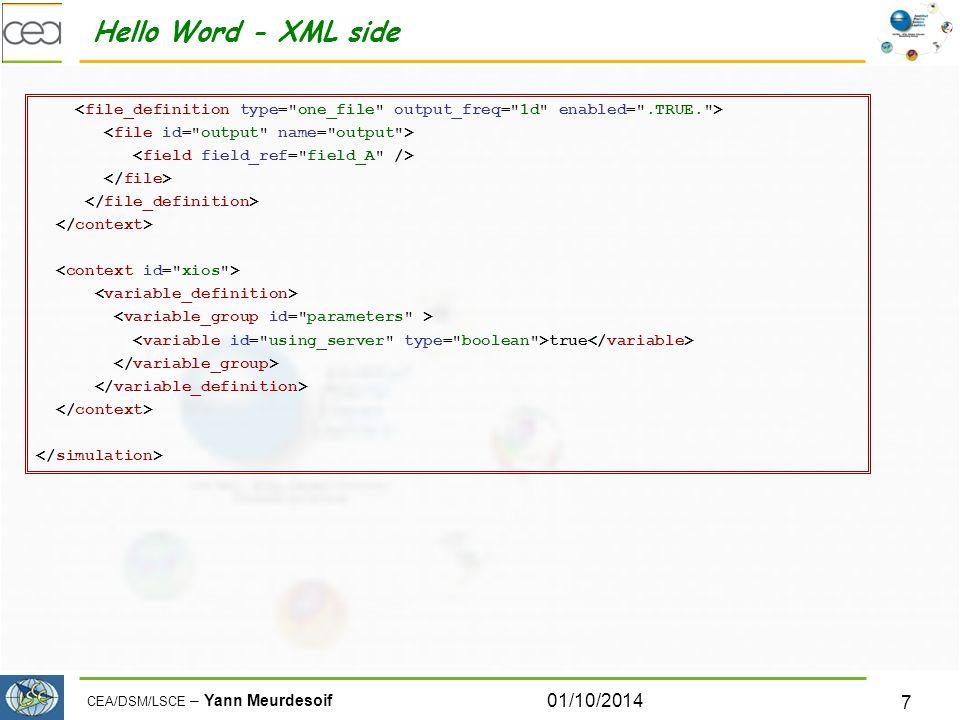 CEA/DSM/LSCE – Yann Meurdesoif Hello Word - XML side 01/10/2014 7 true