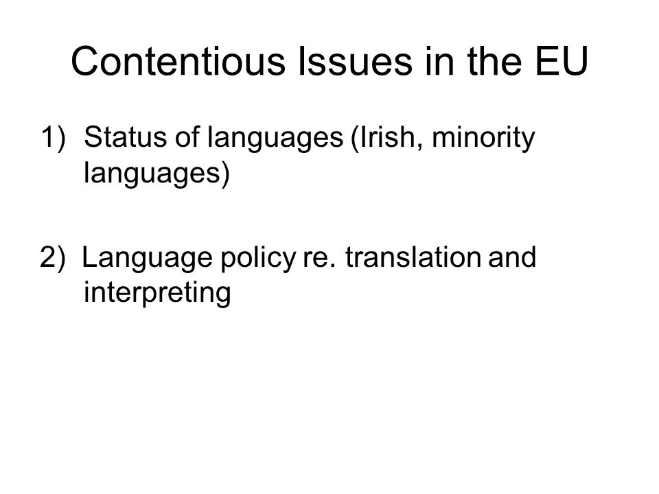 Contentious Issues in the EU 1)Status of languages (Irish, minority languages) 2) Language policy re.