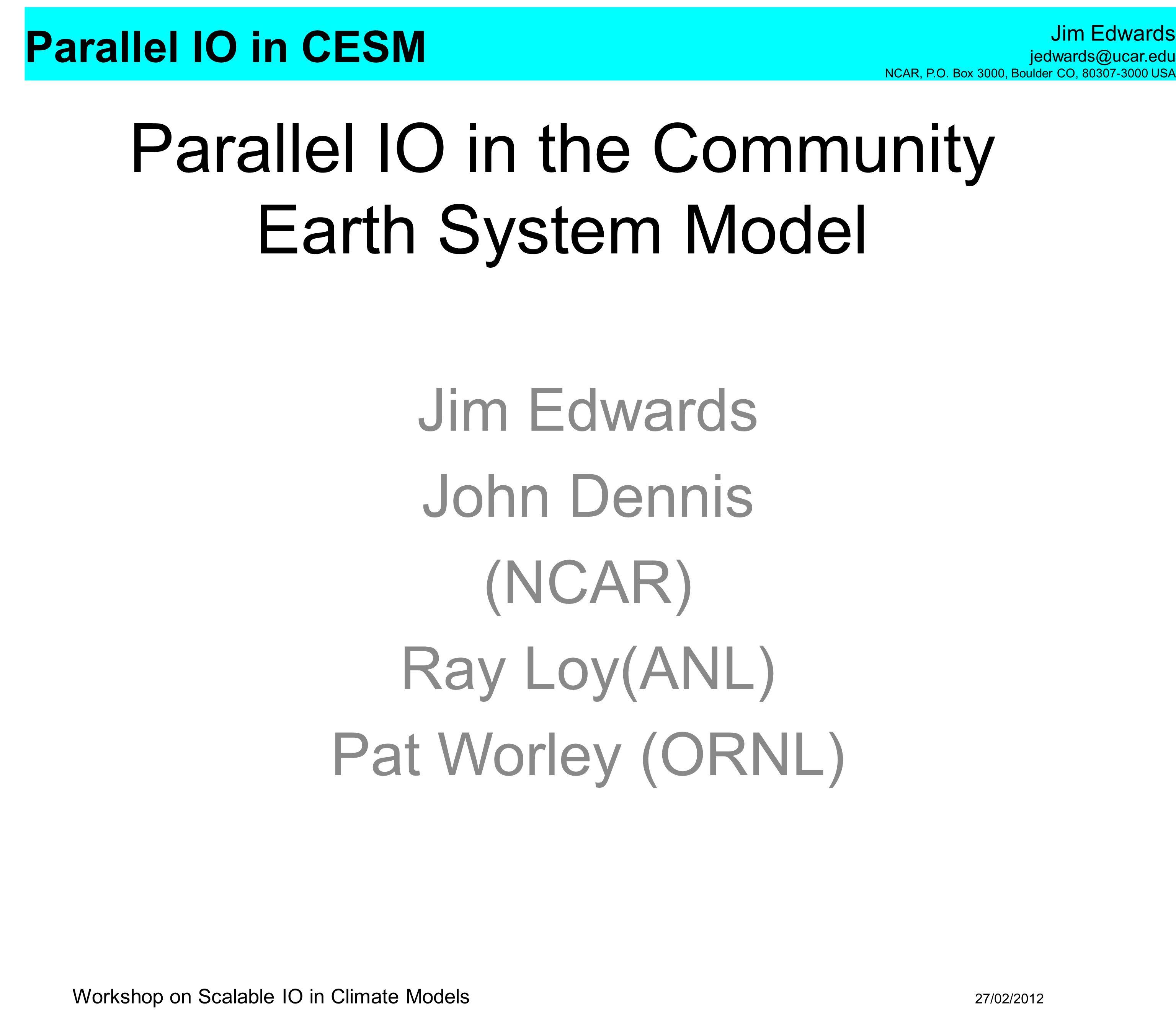 Parallel IO in CESM Jim Edwards jedwards@ucar.edu NCAR, P.O.