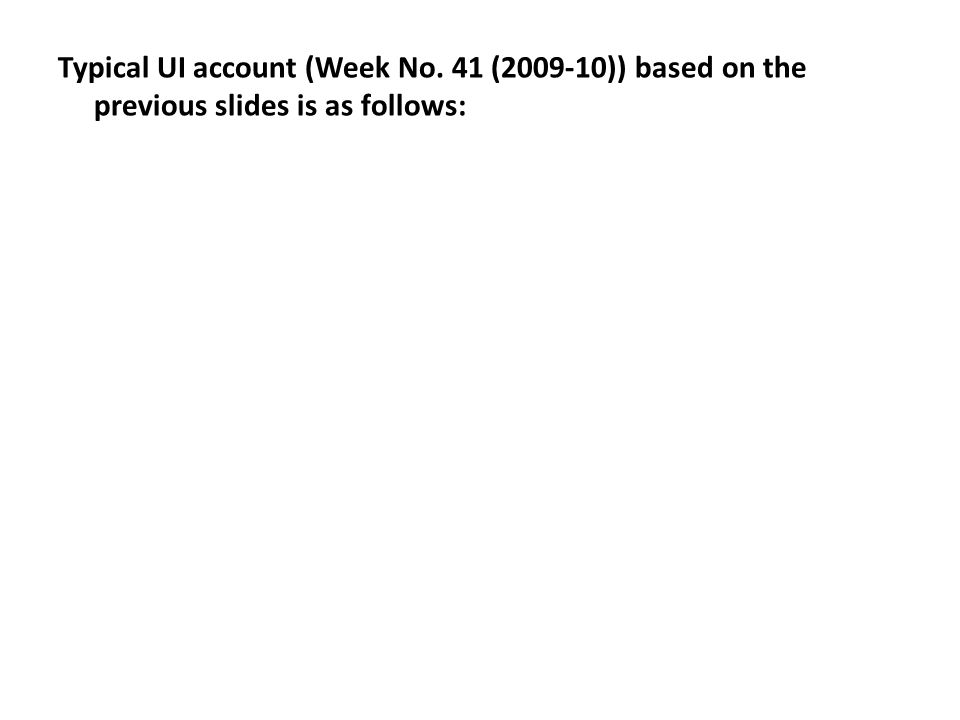 Typical UI account (Week No. 41 (2009-10)) based on the previous slides is as follows:
