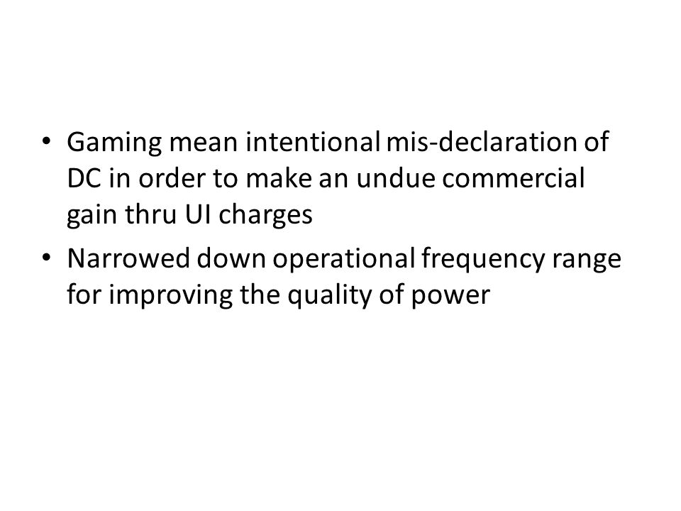 Gaming mean intentional mis-declaration of DC in order to make an undue commercial gain thru UI charges Narrowed down operational frequency range for