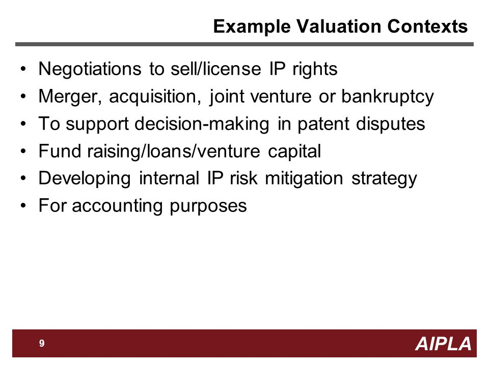 AIPLA 10 Firm Logo Patent Valuation Methods Generally, two categories of valuation: quantitative and qualitative –Quantitative: focus on numerical and measurable data –Qualitative: focus on characteristics and potential uses of the IP