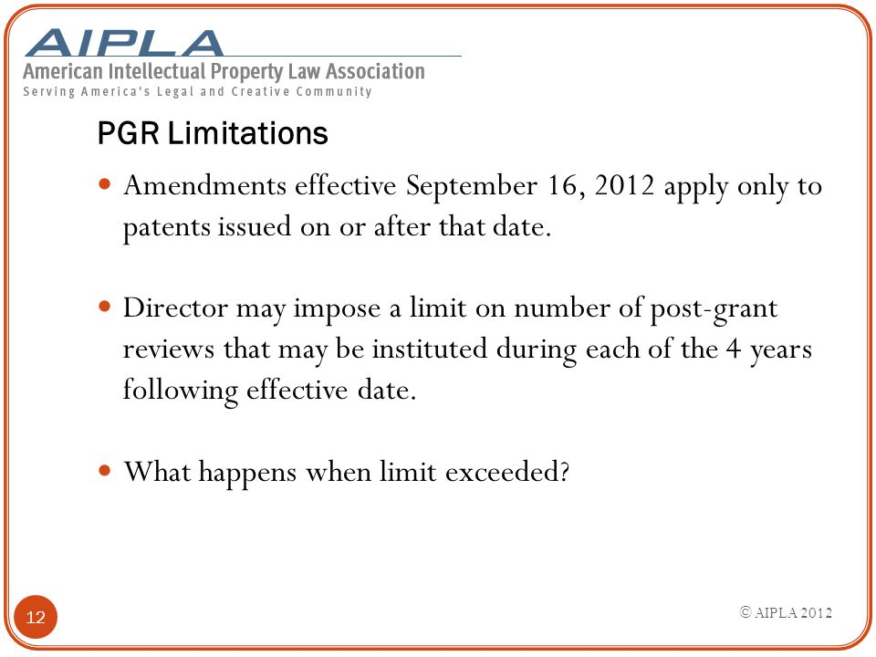 PGR Limitations Amendments effective September 16, 2012 apply only to patents issued on or after that date. Director may impose a limit on number of p
