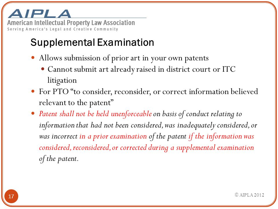 Supplemental Examination Allows submission of prior art in your own patents Cannot submit art already raised in district court or ITC litigation For P