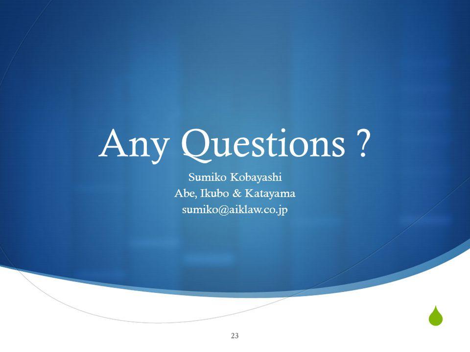  23 Any Questions Sumiko Kobayashi Abe, Ikubo & Katayama sumiko@aiklaw.co.jp 23