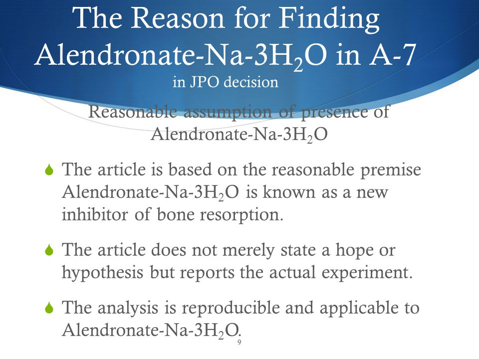 The Reason for Finding Alendronate-Na-3H 2 O in A-7 in JPO decision Reasonable assumption of presence of Alendronate-Na-3H 2 O  Specific conditions for derivatization of Alendronate-Na-3H 2 O in A-7, specific conditions of high performance liquid chromatography (HPLC) are described.