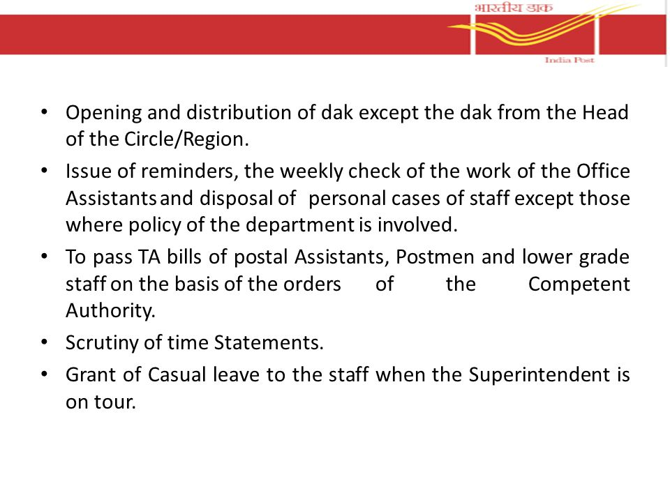 Opening and distribution of dak except the dak from the Head of the Circle/Region. Issue of reminders, the weekly check of the work of the Office Assi