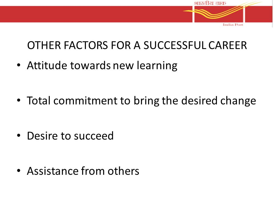OTHER FACTORS FOR A SUCCESSFUL CAREER Attitude towards new learning Total commitment to bring the desired change Desire to succeed Assistance from oth