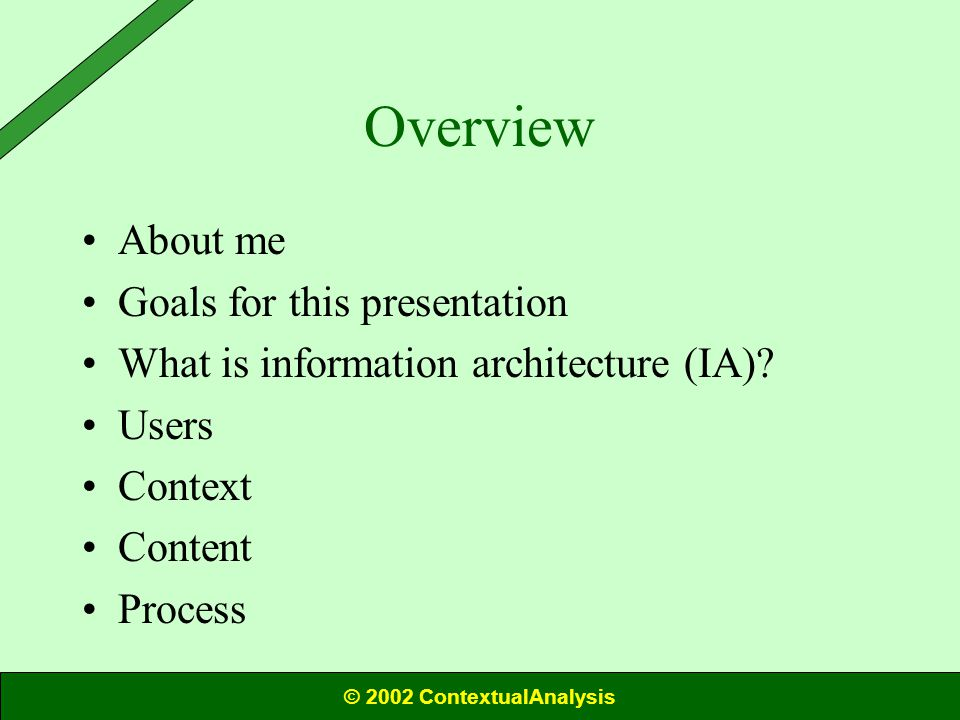 Overview About me Goals for this presentation What is information architecture (IA).