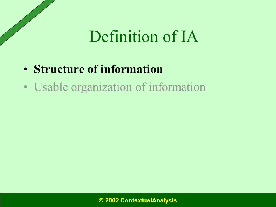 Definition of IA Structure of information Usable organization of information © 2002 ContextualAnalysis