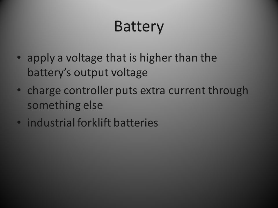 Battery apply a voltage that is higher than the battery's output voltage charge controller puts extra current through something else industrial forklift batteries